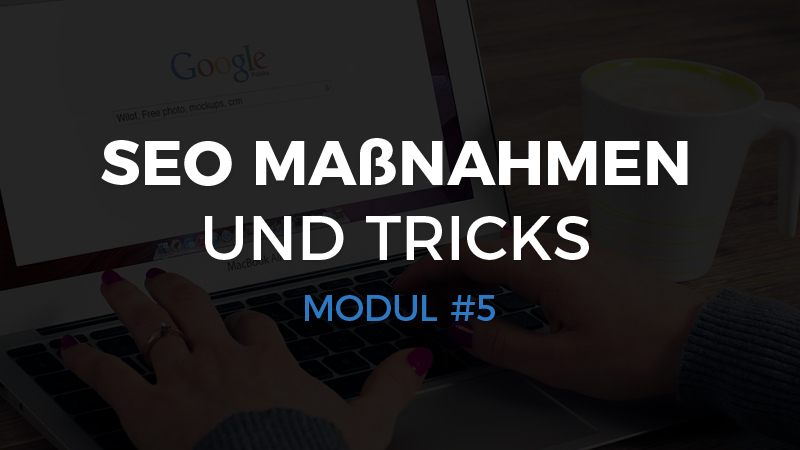 Modul #5 – SEO Maßnahmen und Tricks